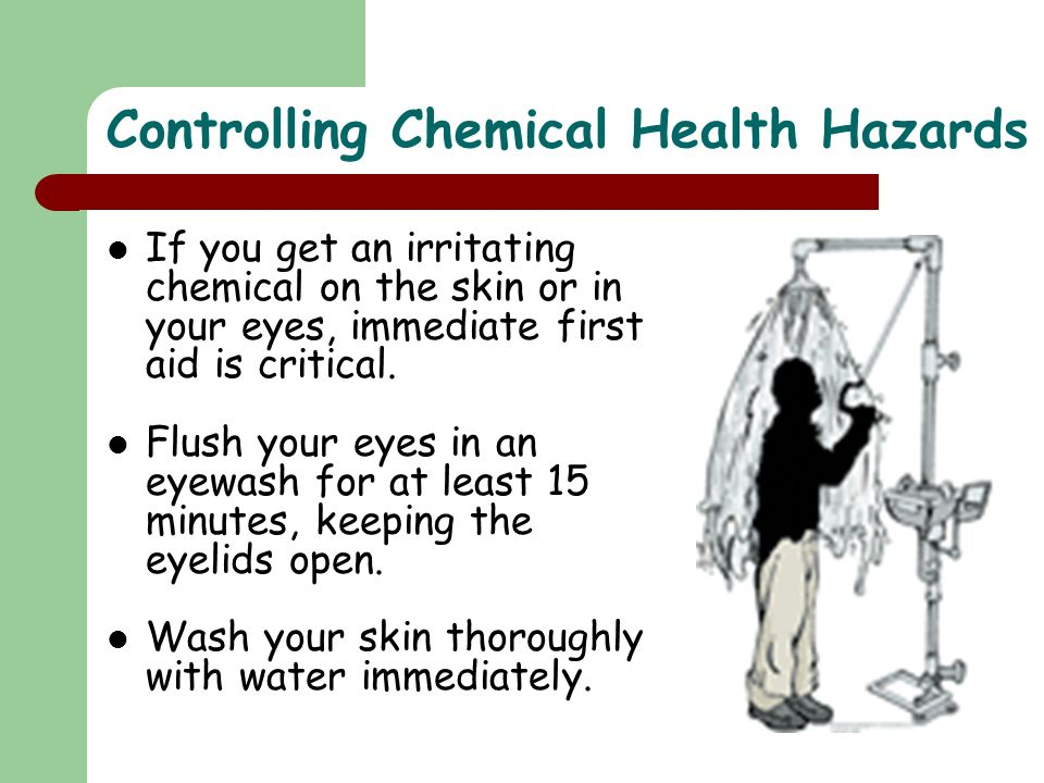 If you get an irritating chemical on the skin or in your eyes, immediate first aid is critical.