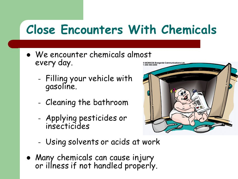 Close Encounters With Chemicals We encounter chemicals almost every day.