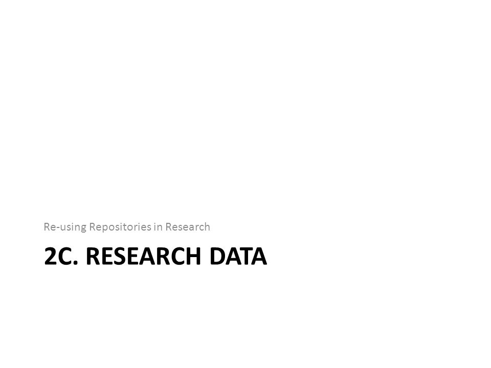 2C. RESEARCH DATA Re-using Repositories in Research
