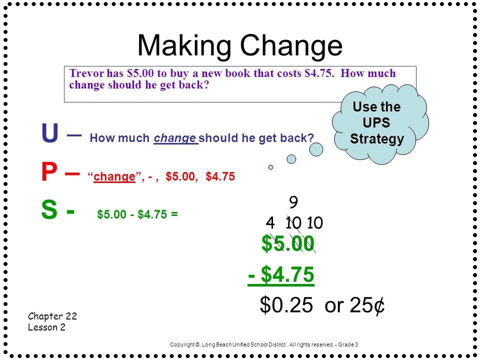 Copyright ©, Long Beach Unified School District. All rights reserved. - Grade 3 Making Change Chapter 22 Lesson 2 Trevor has $5.00 to buy a new book t