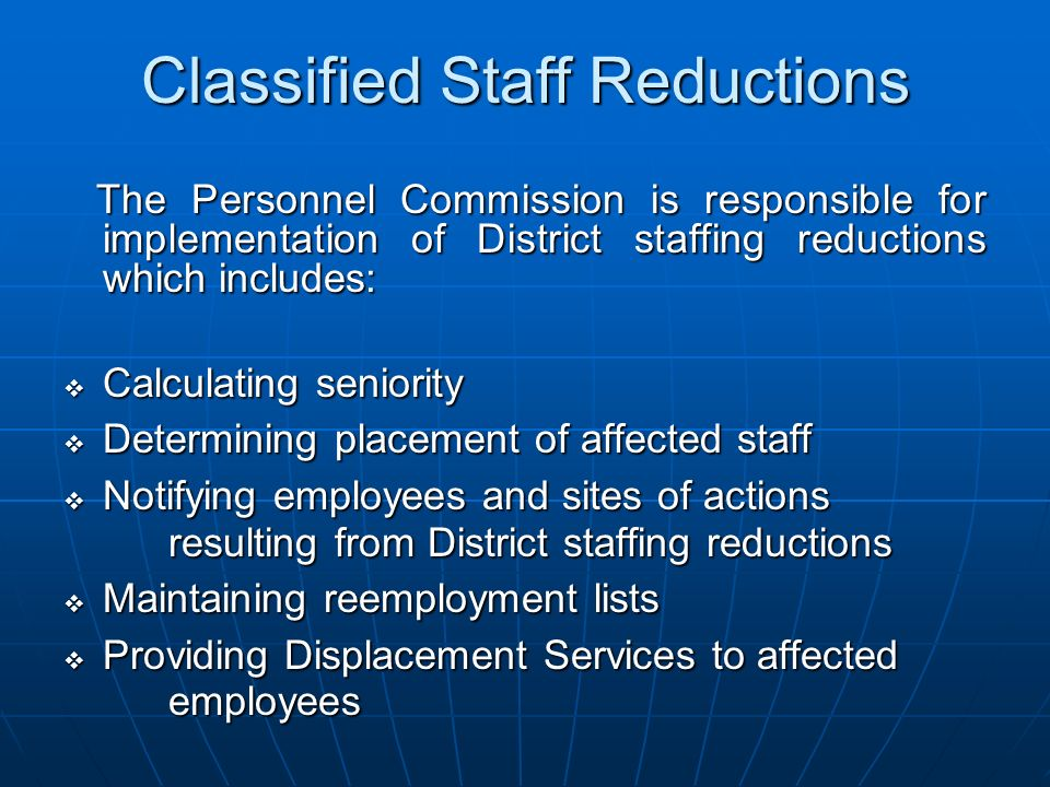 The Personnel Commission is responsible for implementation of District staffing reductions which includes: The Personnel Commission is responsible for