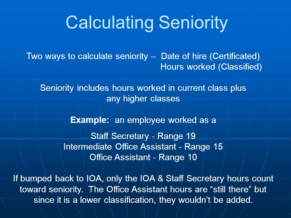 Two ways to calculate seniority – Date of hire (Certificated) Hours worked (Classified) Seniority includes hours worked in current class plus any high