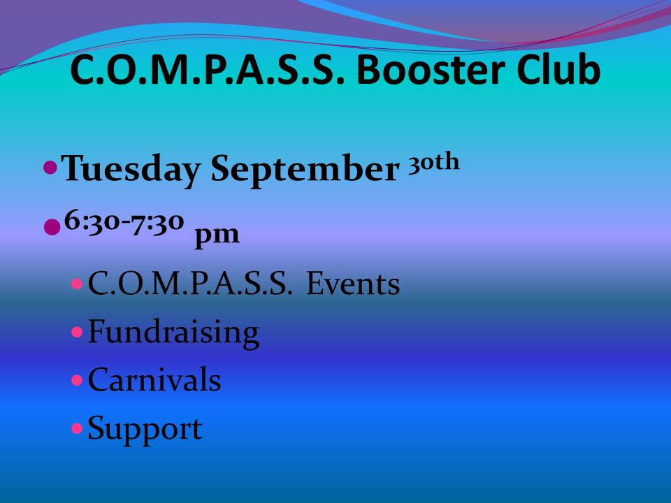 C.O.M.P.A.S.S. Booster Club Tuesday September 30th 6:30-7:30 pm C.O.M.P.A.S.S.