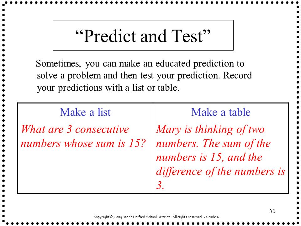 Copyright ©, Long Beach Unified School District. All rights reserved. - Grade 4 30 Predict and Test Sometimes, you can make an educated prediction to