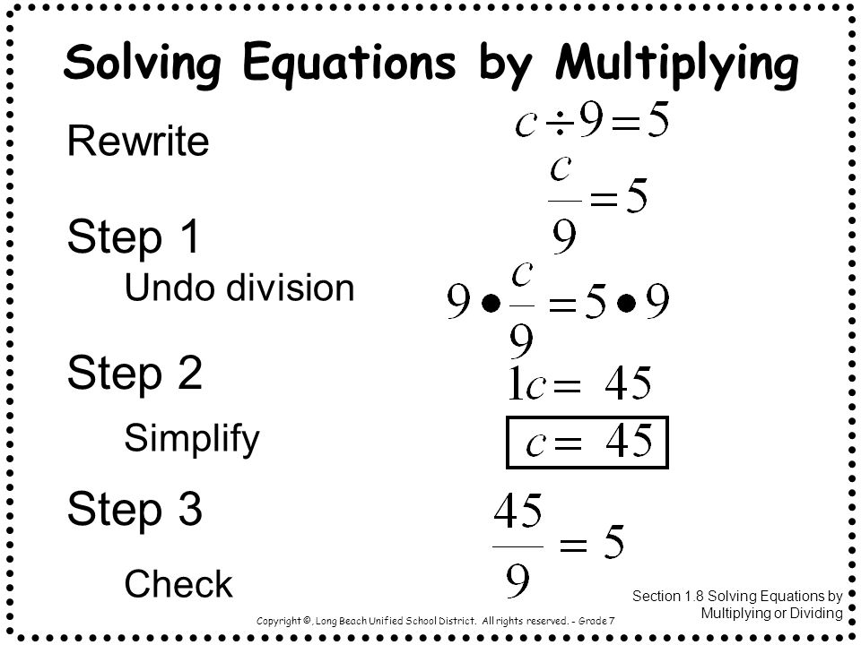 Copyright ©, Long Beach Unified School District. All rights reserved. - Grade 7 Section 1.8 Solving Equations by Multiplying or Dividing Undo division