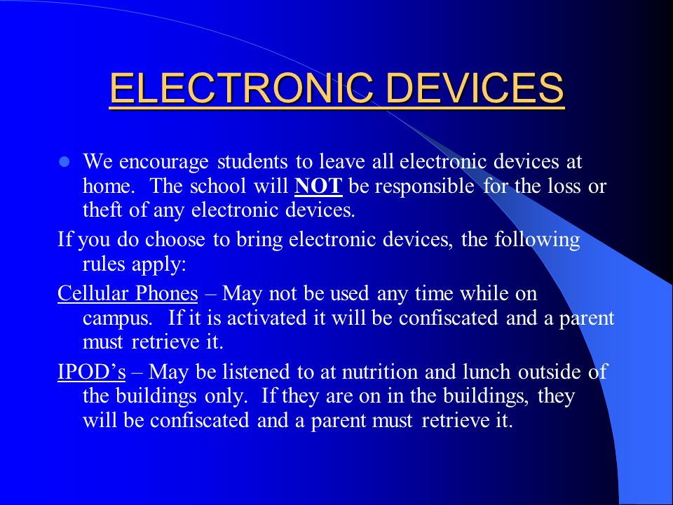 ELECTRONIC DEVICES We encourage students to leave all electronic devices at home.