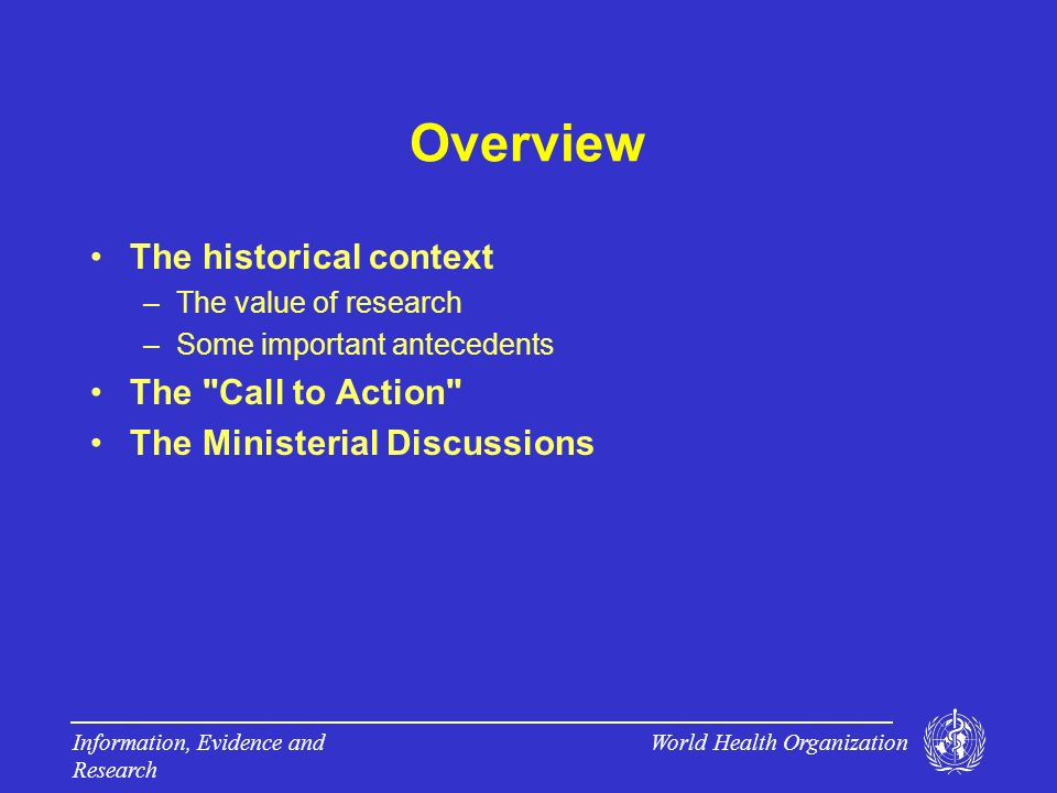 World Health Organization Information, Evidence and Research The value of research The health research system is the brains of the health system: it is a tool to organize, understand, operate and improve it Prawase Wasi