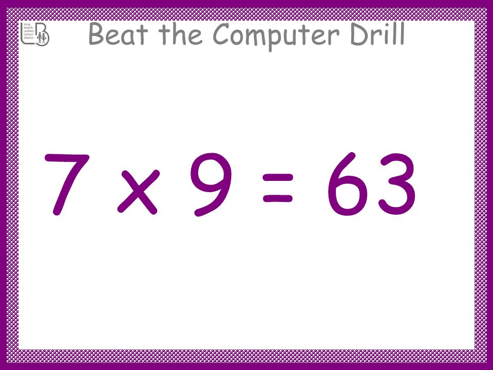 Beat the Computer Drill 7 x 9 =