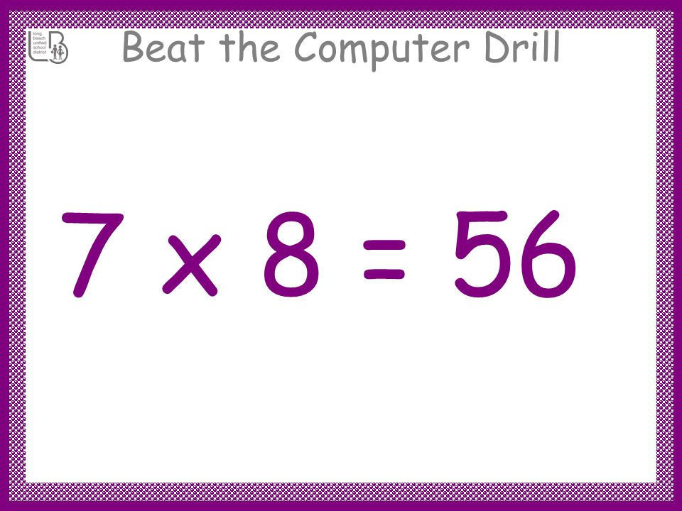 Beat the Computer Drill 7 x 8 =