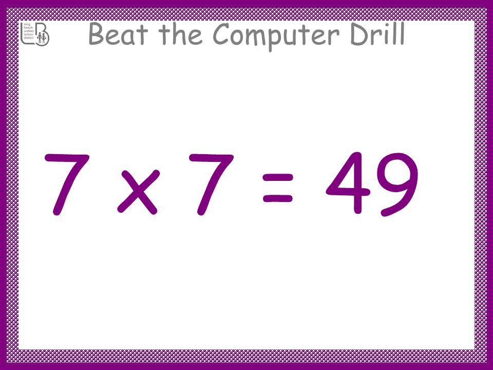 Beat the Computer Drill 7 x 7 =