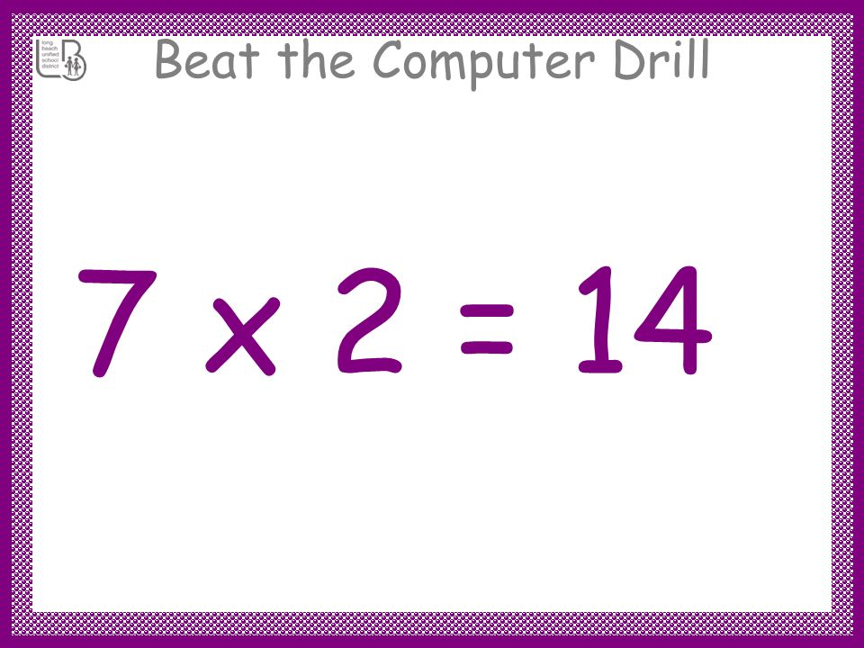 Beat the Computer Drill 7 x 2 =