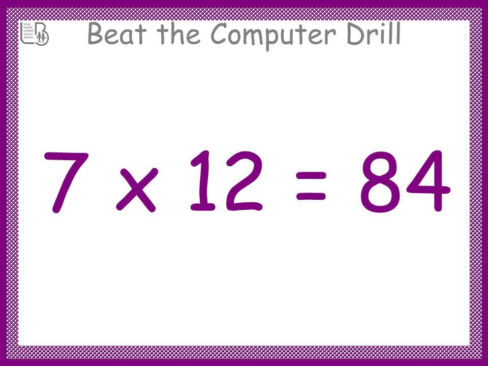 Beat the Computer Drill 7 x 12 =