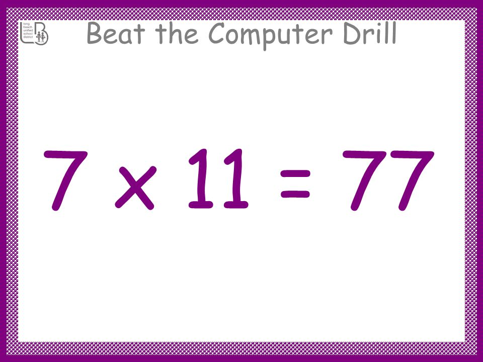 Beat the Computer Drill 7 x 11 =