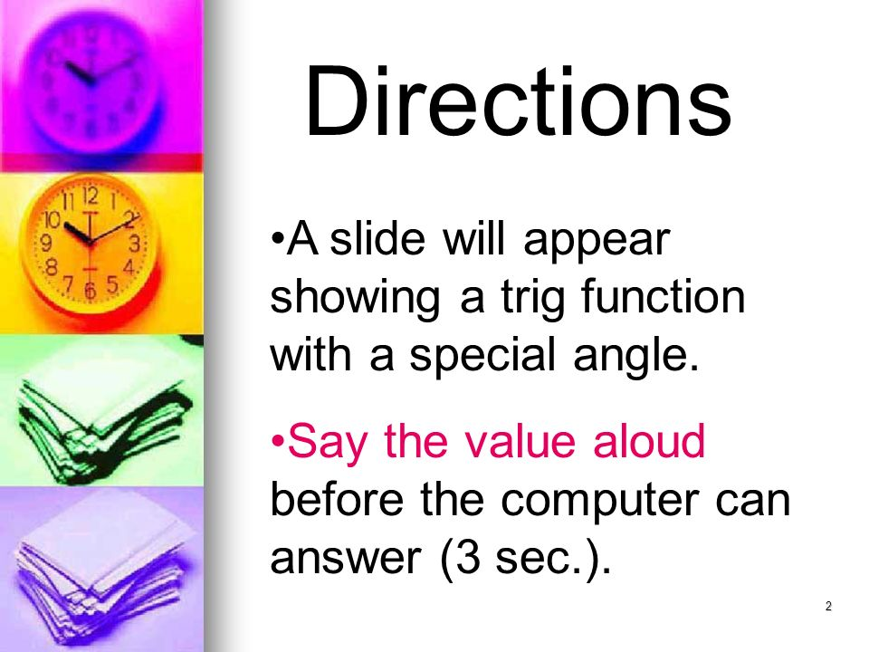 2 Directions A slide will appear showing a trig function with a special angle.