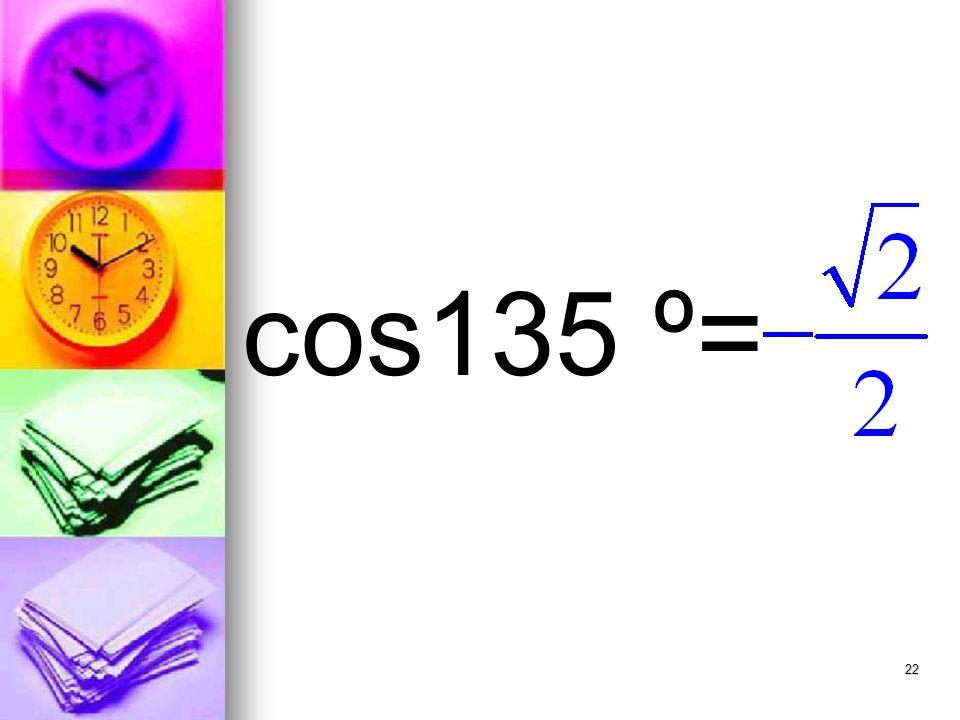 22 cos135 º=