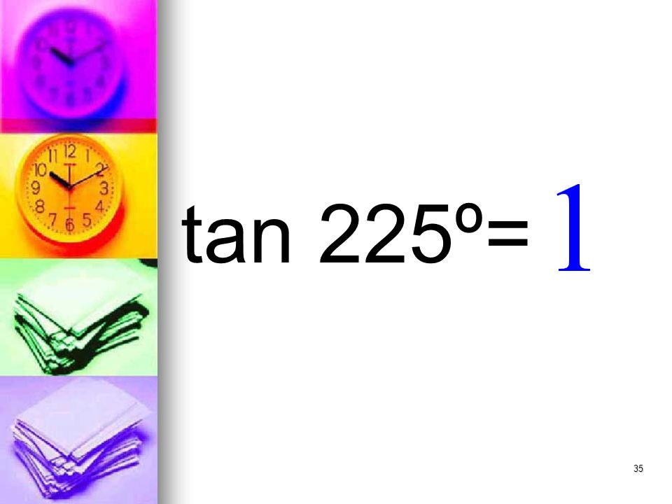 35 tan 225º=