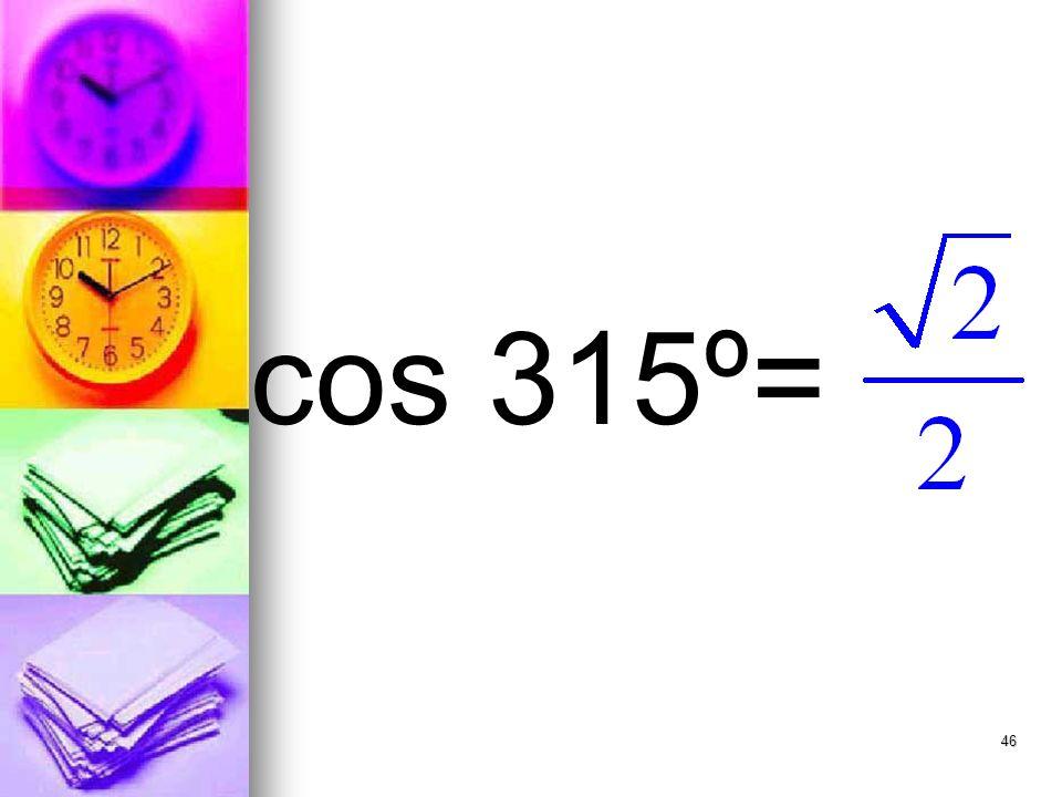 46 cos 315º=