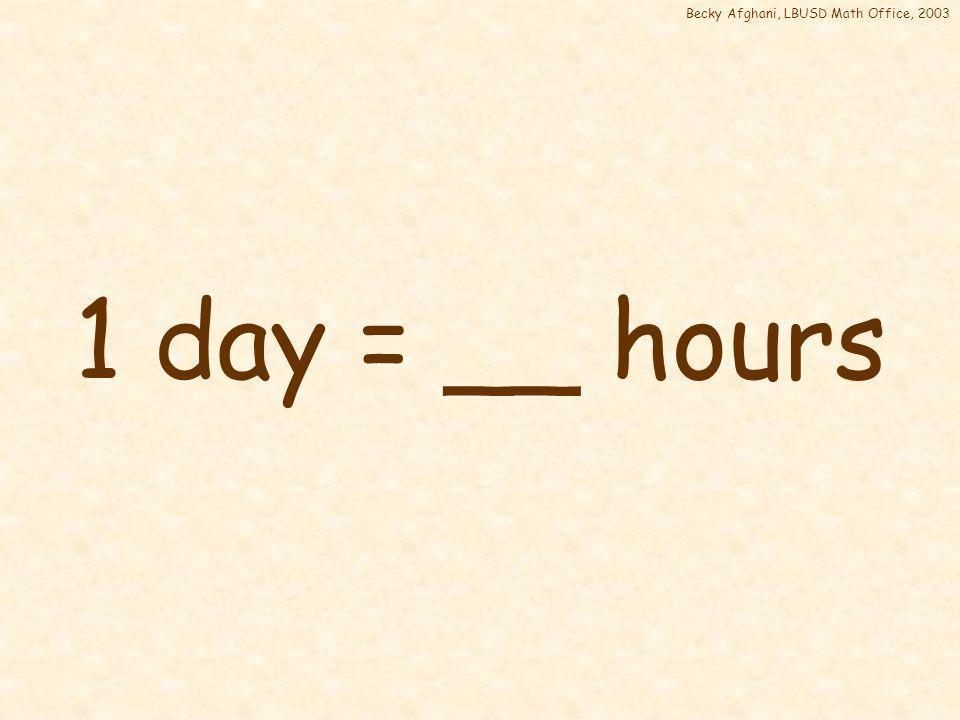 Becky Afghani, LBUSD Math Office, 2003 1 hour = 60 min 5 min 10 min 15 min 20 min 25 min 30 min 35 min 40 min 45 min 50 min 55 min 60 min = 1 hr