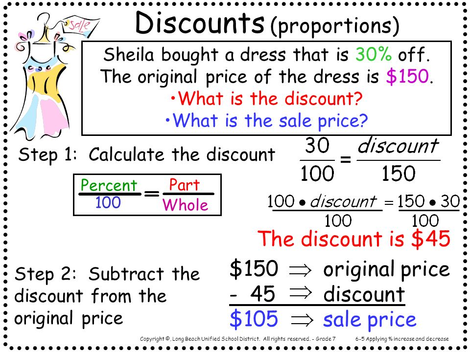 Copyright ©, Long Beach Unified School District. All rights reserved. - Grade 7 Discounts (proportions) Sheila bought a dress that is 30% off. The ori