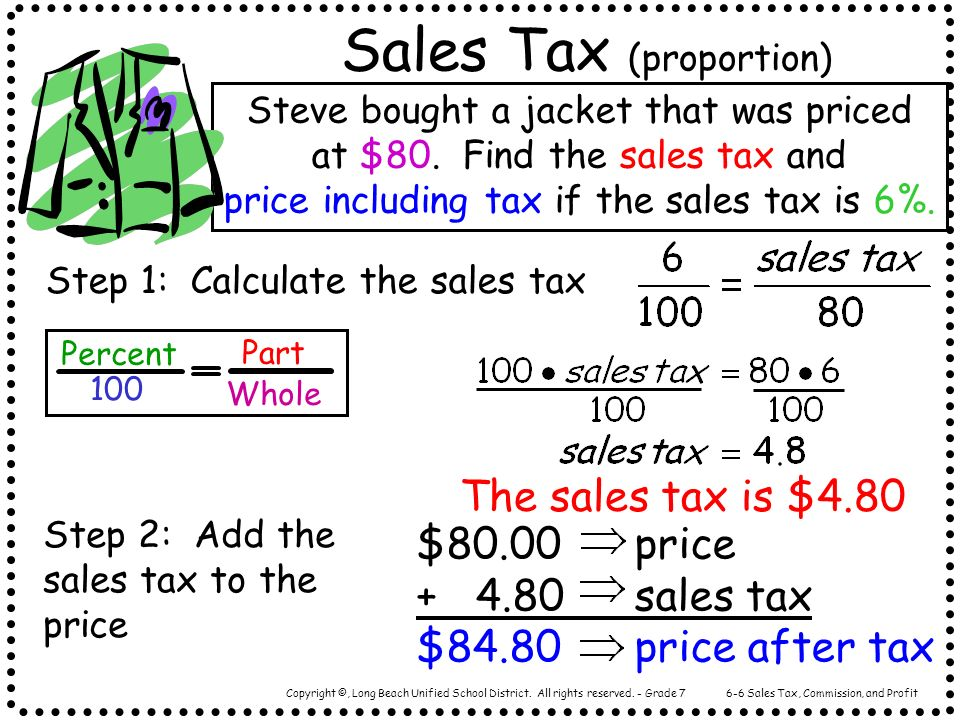 Copyright ©, Long Beach Unified School District. All rights reserved. - Grade 7 Sales Tax (proportion) Steve bought a jacket that was priced at $80. F