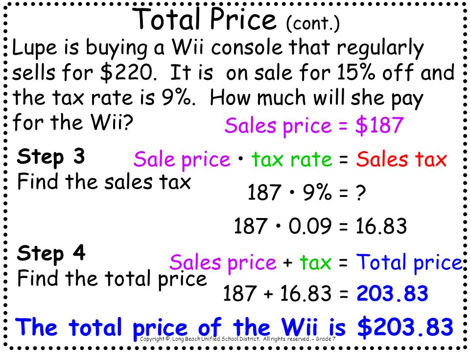 Copyright ©, Long Beach Unified School District. All rights reserved. - Grade 7 Total Price (cont.) Lupe is buying a Wii console that regularly sells