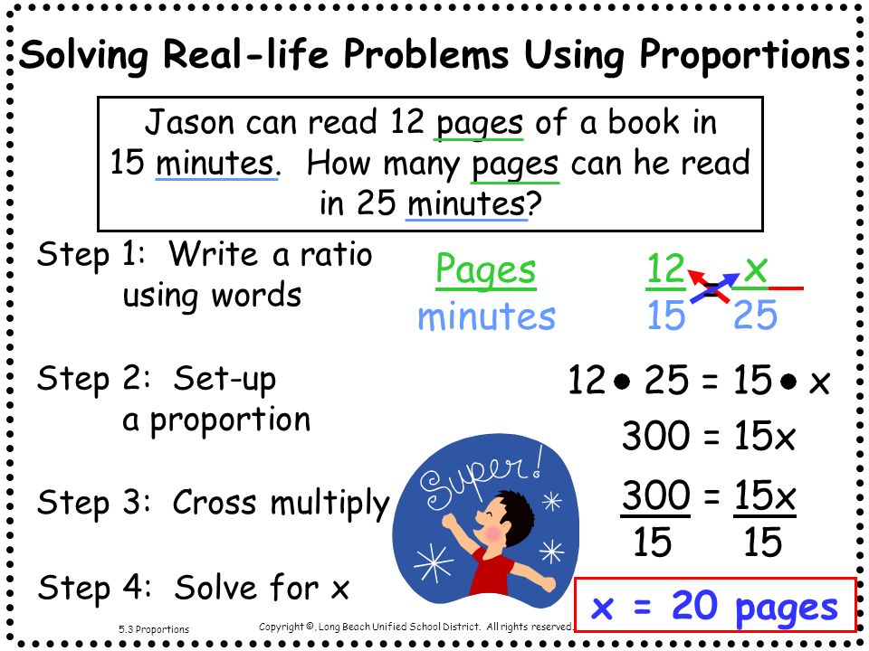 Copyright ©, Long Beach Unified School District. All rights reserved. - Grade 7 Solving Real-life Problems Using Proportions Step 1: Write a ratio usi