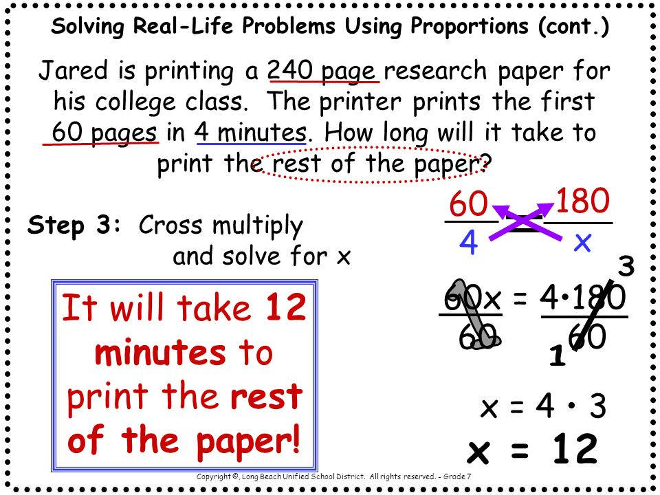 Copyright ©, Long Beach Unified School District. All rights reserved. - Grade 7 Solving Real-Life Problems Using Proportions (cont.) Step 3: Cross mul