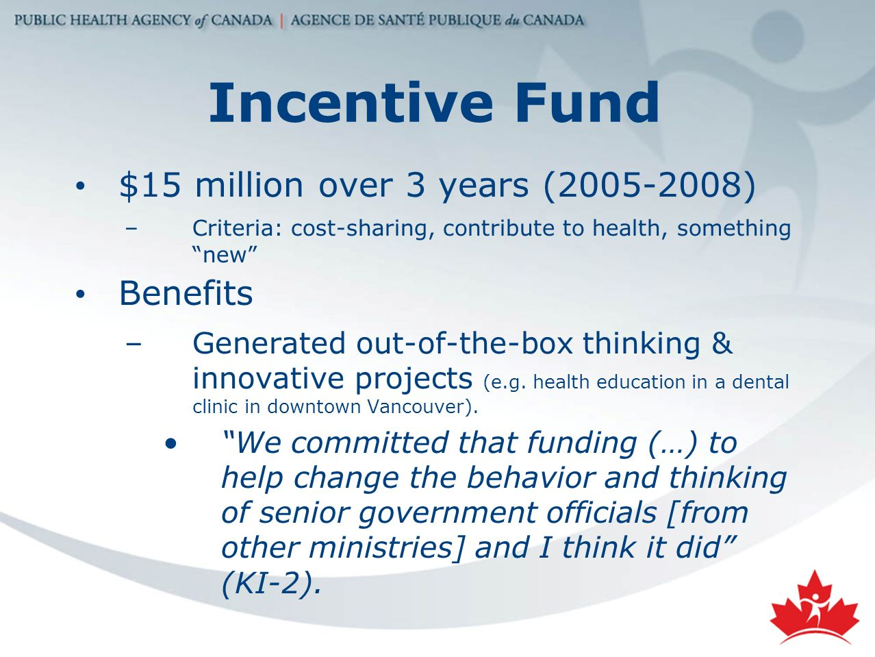 Incentive Fund $15 million over 3 years (2005-2008) –Criteria: cost-sharing, contribute to health, something new Benefits –Generated out-of-the-box thinking & innovative projects (e.g.