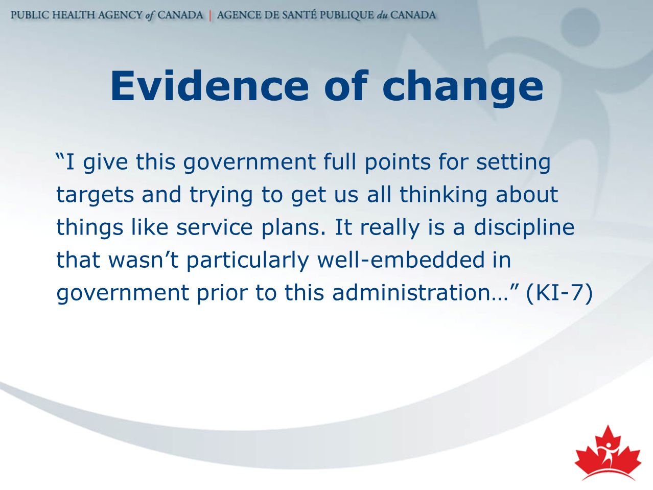 Evidence of change I give this government full points for setting targets and trying to get us all thinking about things like service plans.