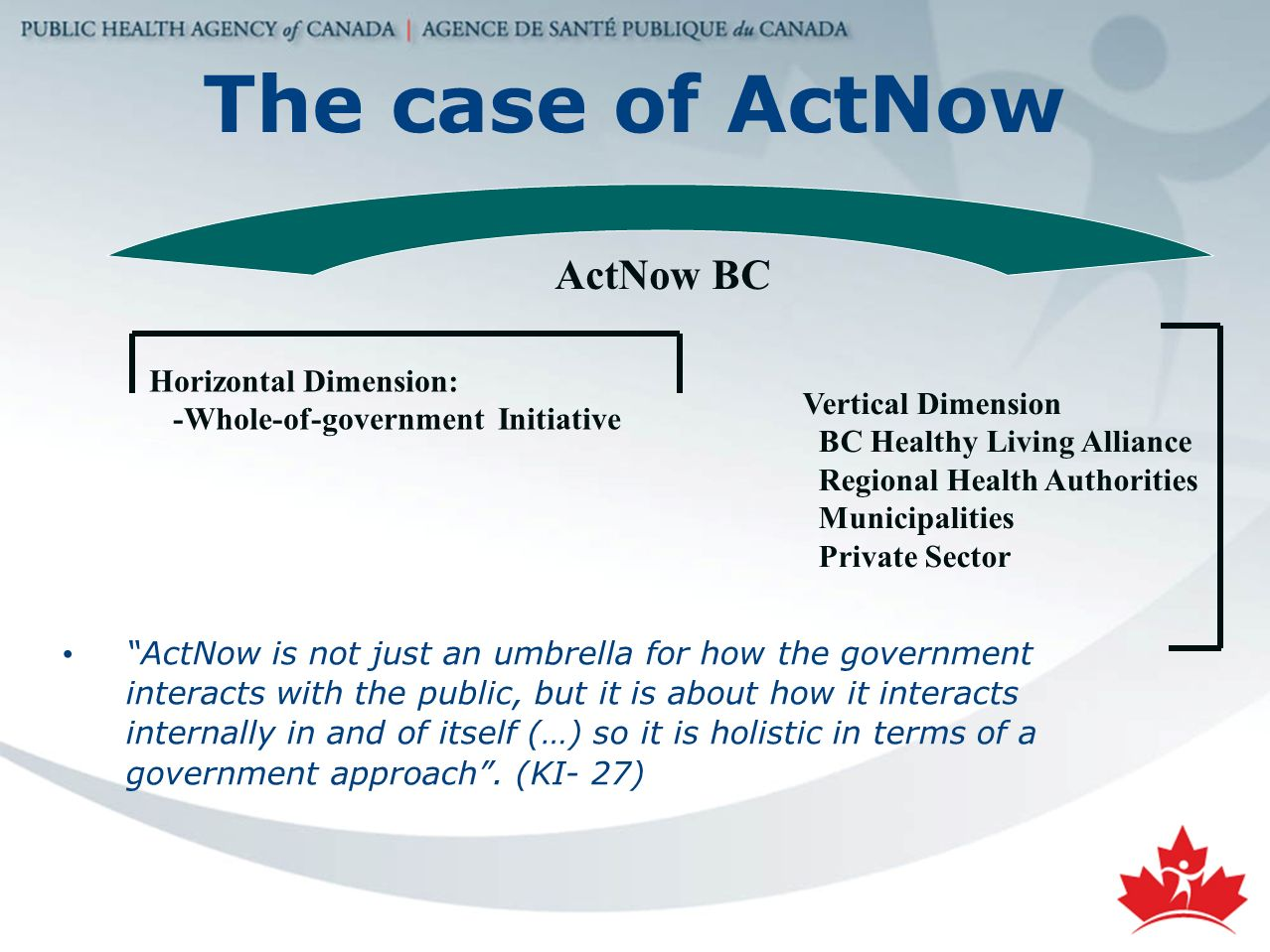 The case of ActNow ActNow is not just an umbrella for how the government interacts with the public, but it is about how it interacts internally in and of itself (…) so it is holistic in terms of a government approach.
