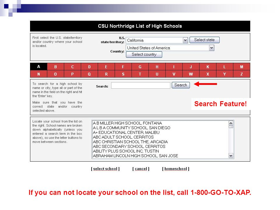 If you can not locate your school on the list, call 1-800-GO-TO-XAP. Search Feature!