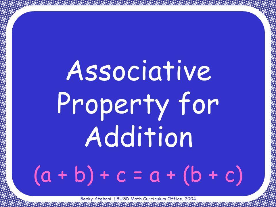 Becky Afghani, LBUSD Math Curriculum Office, 2004 (a + b) + c = a + (b + c)