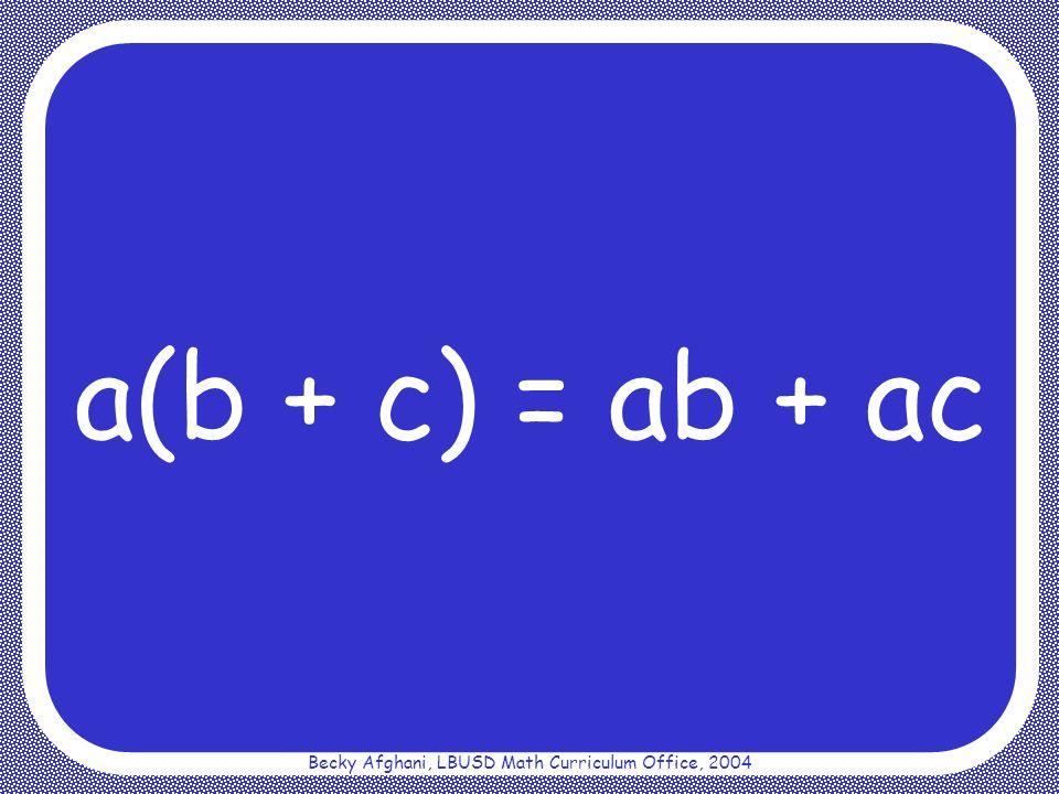 Becky Afghani, LBUSD Math Curriculum Office, 2004 Additive Inverse Property a + (-a) = 0