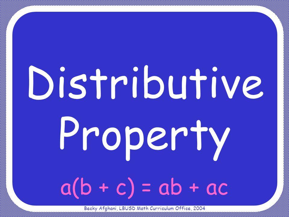 Becky Afghani, LBUSD Math Curriculum Office, 2004 a(b + c) = ab + ac