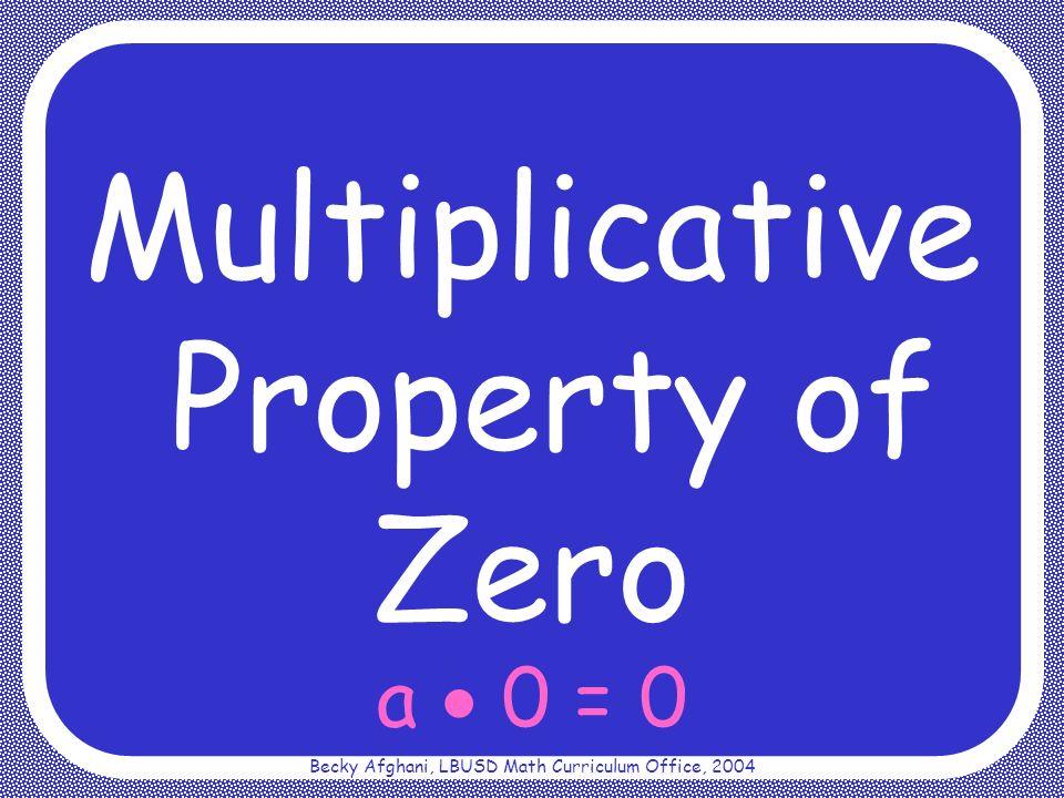 Becky Afghani, LBUSD Math Curriculum Office, 2004 a 0 = 0