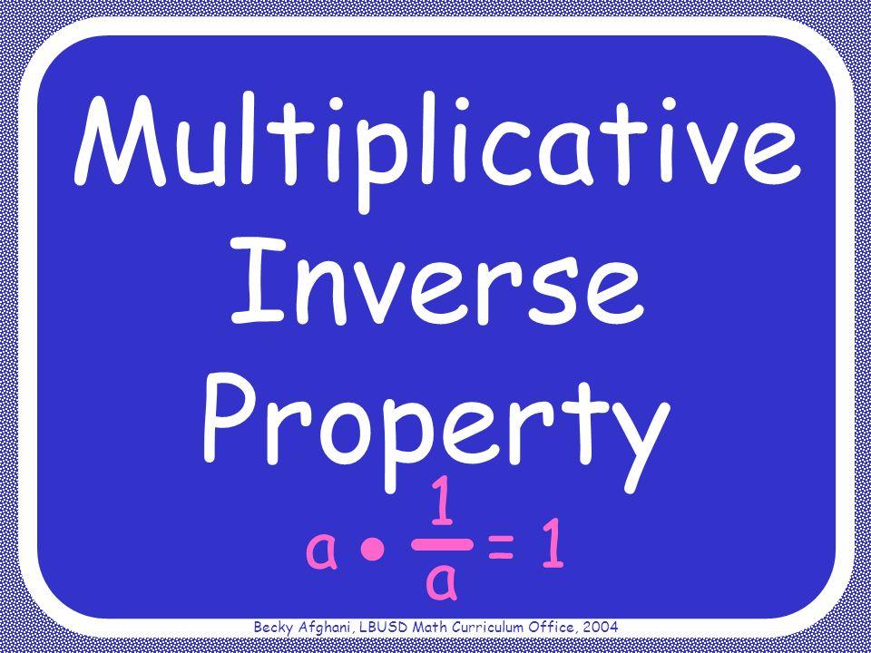 Becky Afghani, LBUSD Math Curriculum Office, 2004 a = 1 a 1