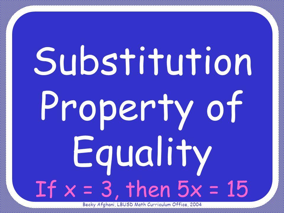 Becky Afghani, LBUSD Math Curriculum Office, 2004 If x = 3, then 5x = 15