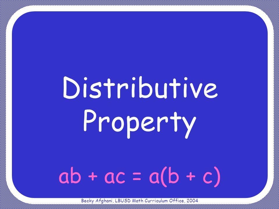 Becky Afghani, LBUSD Math Curriculum Office, 2004 ab + ac = a(b + c)