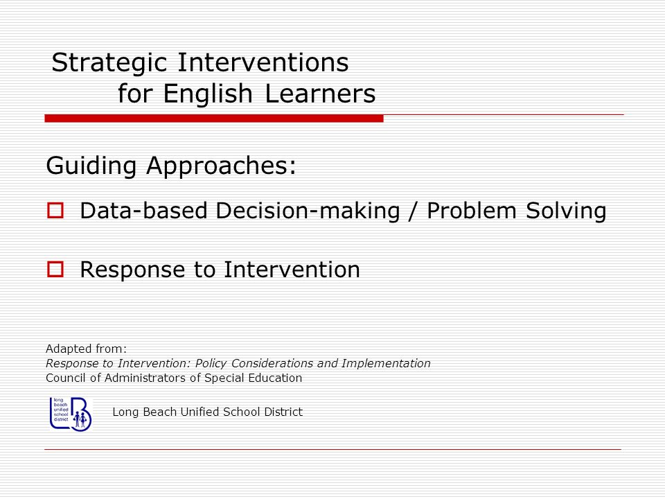 Strategic Interventions for English Learners Problem Solving Model: Long Beach Unified School District DEFINE PROBLEM ANALYZE DEVELOP PLAN EVALUATE
