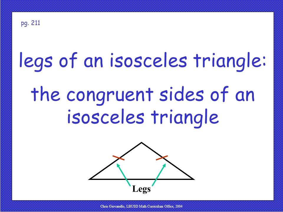 Chris Giovanello, LBUSD Math Curriculum Office, 2004 legs of an isosceles triangle