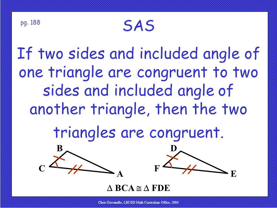 Chris Giovanello, LBUSD Math Curriculum Office, 2004 SAS Side-Angle-Side Postulate