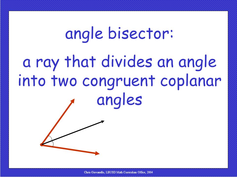 Chris Giovanello, LBUSD Math Curriculum Office, 2004 angle bisector