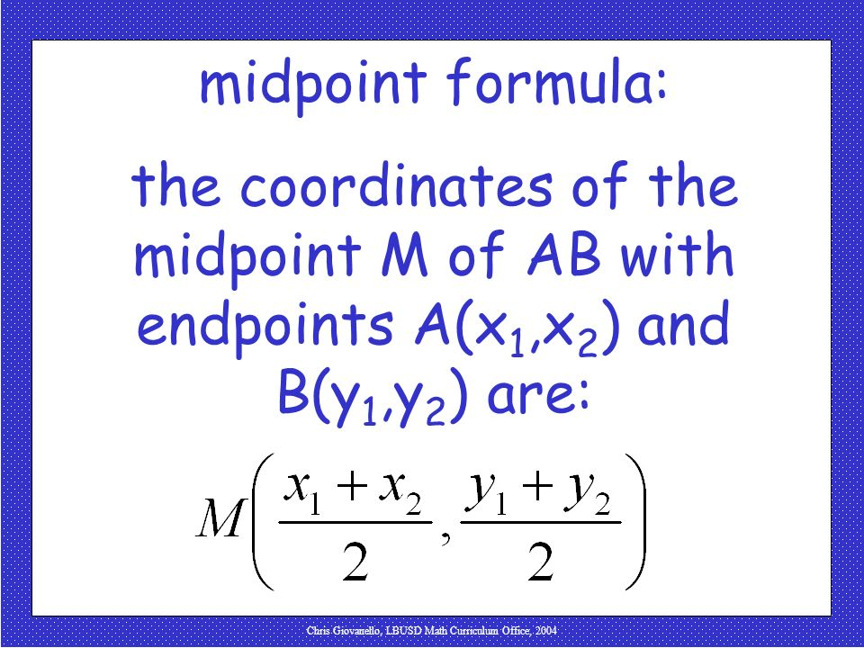 Chris Giovanello, LBUSD Math Curriculum Office, 2004 midpoint formula