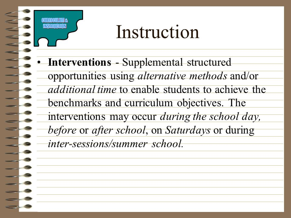 Instruction Interventions - Supplemental structured opportunities using alternative methods and/or additional time to enable students to achieve the b
