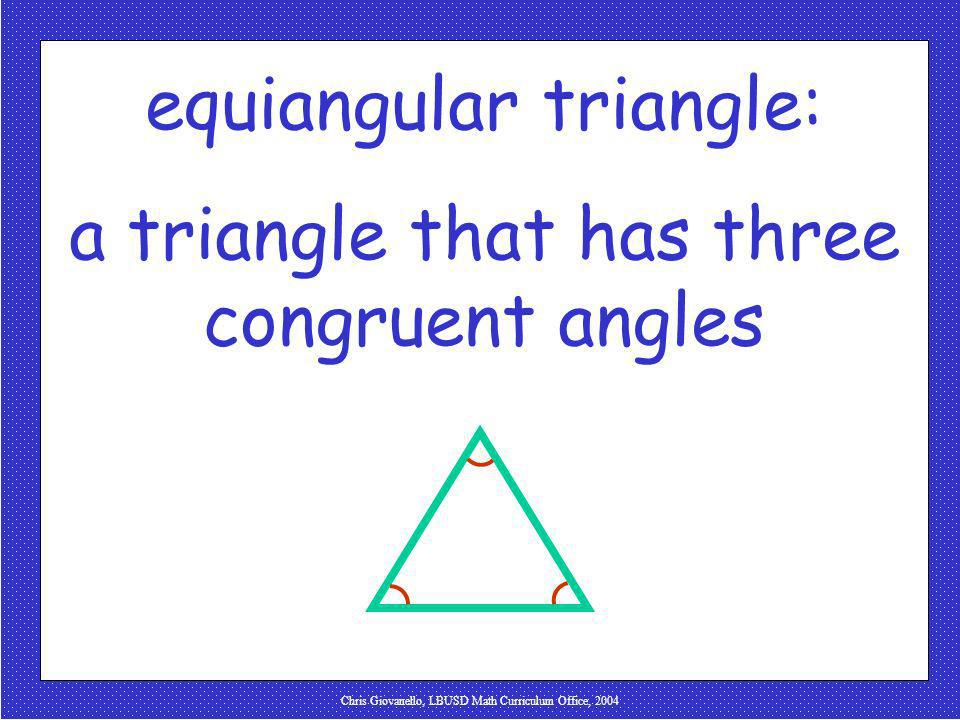 Chris Giovanello, LBUSD Math Curriculum Office, 2004 equiangular triangle