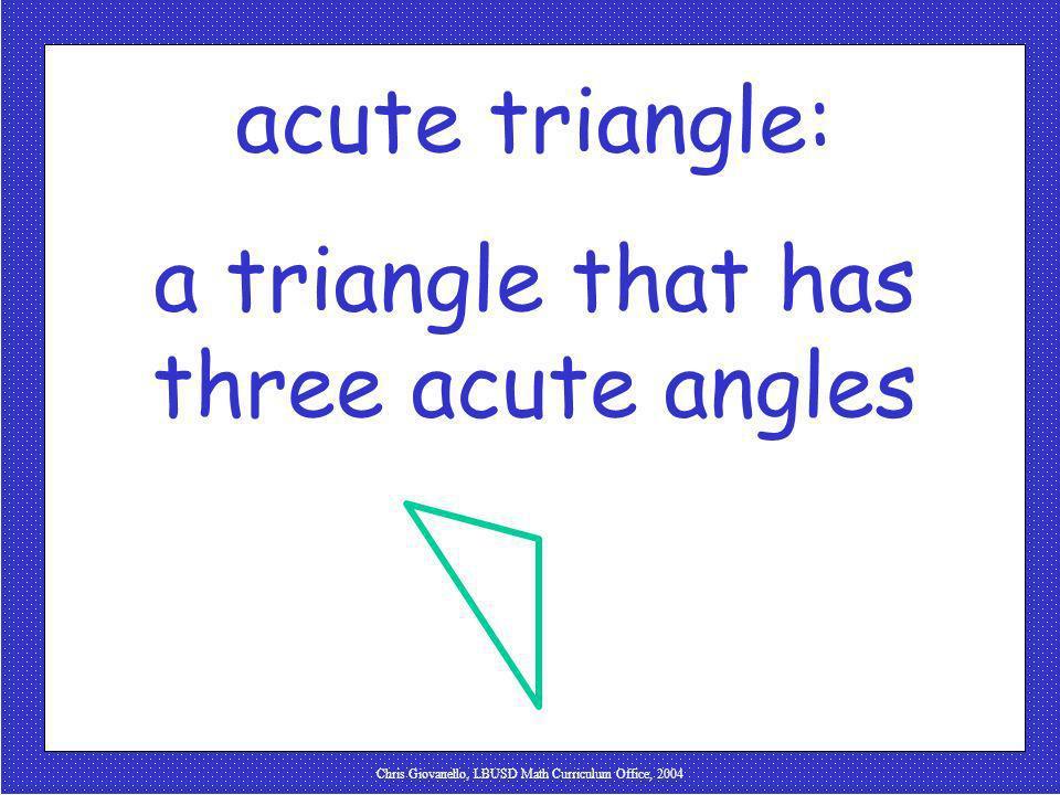 Chris Giovanello, LBUSD Math Curriculum Office, 2004 acute triangle