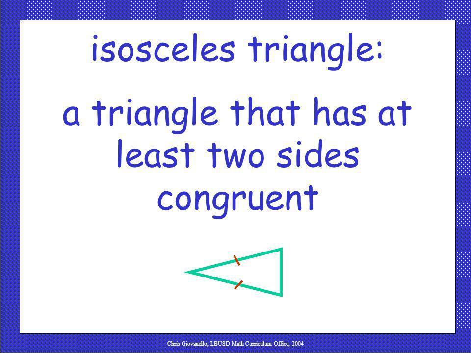 Chris Giovanello, LBUSD Math Curriculum Office, 2004 isosceles triangle