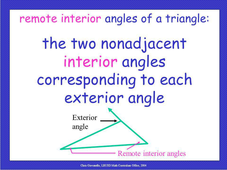 Chris Giovanello, LBUSD Math Curriculum Office, 2004 remote interior angles of a triangle
