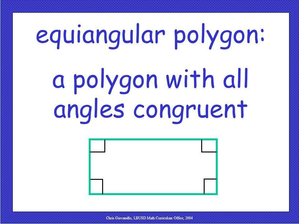 Chris Giovanello, LBUSD Math Curriculum Office, 2004 equiangular polygon