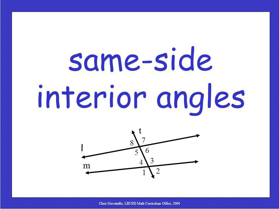 Chris Giovanello, LBUSD Math Curriculum Office, 2004 alternate interior angles: nonadjacent interior angles that lie on opposite sides of the transver
